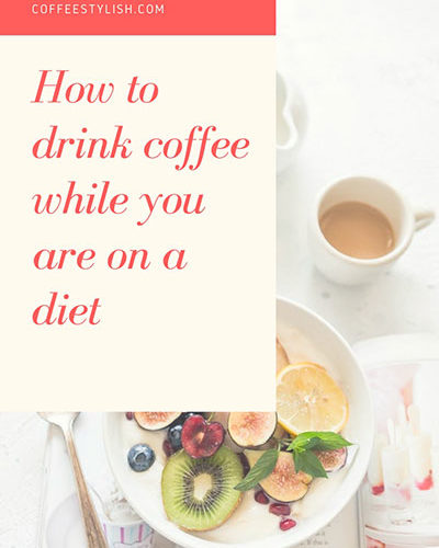 Coffee and Weight Loss – How to Drink Coffee While You Are On a Diet