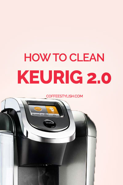 How To Clean Keurig 2 0 Don T Skip This One