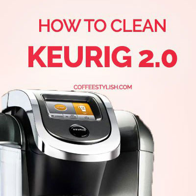Easy! How to Clean Keurig 2.0 Like a Pro